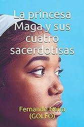 La princesa Maga y sus cuatro sacerdotisas (Spanish Edition)