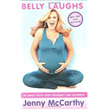 Belly Laughs: The Naked Truth About Pregnancy And Childbirth by McCarthy, Jenny (April 14, 2004) Hardcover