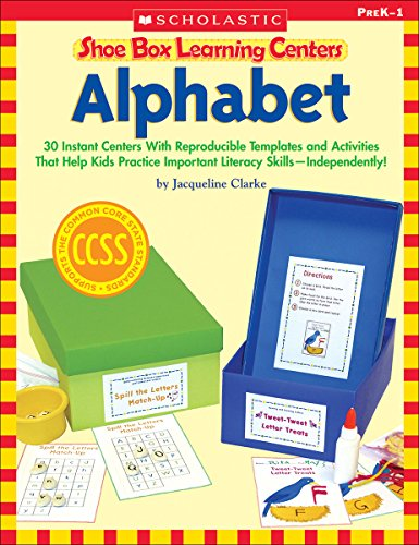 Shoe Box Learning Centers: Alphabet: 30 Instant Centers With Reproducible Templates and Activities That Help Kids Practice Important Literacy Skills—Independently!