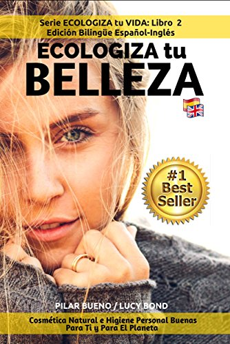 Practica ESPAÑOL e INGLÉS: ECOLOGIZA tu BELLEZA  - GREEN UP YOUR BEAUTY Edición Bilingüe Spanish - English: Cosmética...