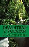 DeathTrap 2: Yucatan, G. Weldon Tucker, 1490389342