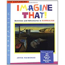 Imagine That!: Activities and Adventures in Surrealism (Art Explorers)