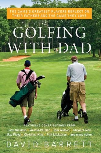 Download Golfing with Dad: The Game's Greatest Players Reflect on Their Fathers and the Game They Love PDF