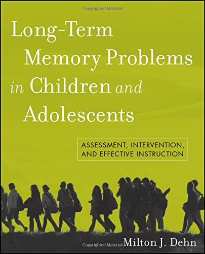Long-Term Memory Problems in Children and Adolescents: Assessment, Intervention, and Effective Instruction Teaching Children Memory