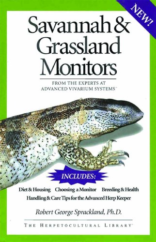 Savannah Monitors Pets - Savannah and Grassland Monitors: From the Experts at Advanced Vivarium Systems (The Herpetocultural Library)