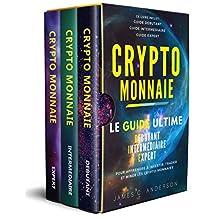 Crypto-monnaie: Le Guide Ultime Débutant, Intermédiaire et Expert pour Apprendre à Investir, Trader et Miner les Crypto-Monnaies (French Edition)
