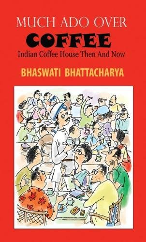 Much Ado Over Coffee Indian Coffee House Then and Now