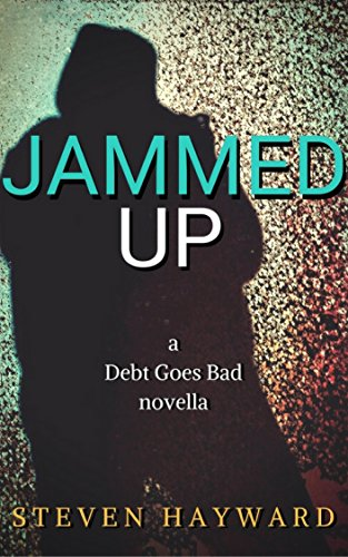 Jammed Up: a Debt Goes Bad novella by [Hayward, Steven]