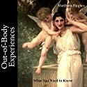 Out-of-Body Experiences: What You Need to Know Audiobook by Marilynn Hughes Narrated by Patrick Ross