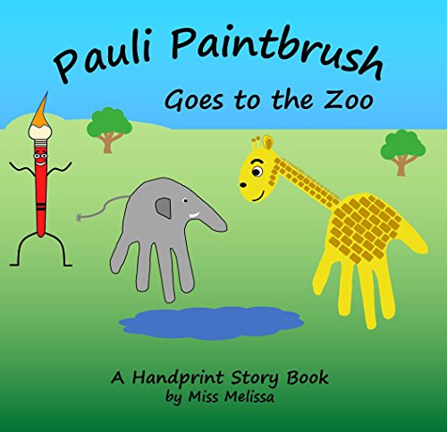 Pauli Paintbrush Goes to the Zoo: A Handprint Story Book -