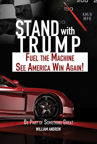 Stand with Trump: Fuel the Machine-See America Win Again: Be Part of Something Great by [Andrew, William]