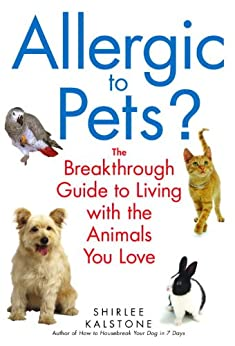 Allergic to Pets?: The Breakthrough Guide to Living with the Animals You Love by [Kalstone, Shirlee]