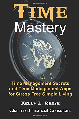 Download Time Mastery for Stress Free Abundant Living: Time Management Secrets and Time Management Apps for Stress Free Abundant Living pdf epub