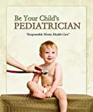 Be Your Child's Pediatrician