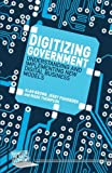 Digitizing Government: Understanding and Implementing New Digital Business Models (Business in the Digital Economy)
