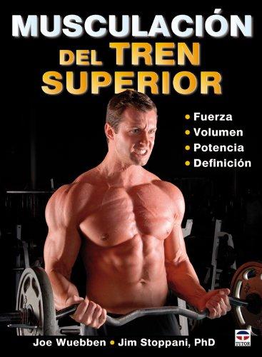 Descargar Libro MusculaciÓn Del Tren Superior Joe Wuebben
