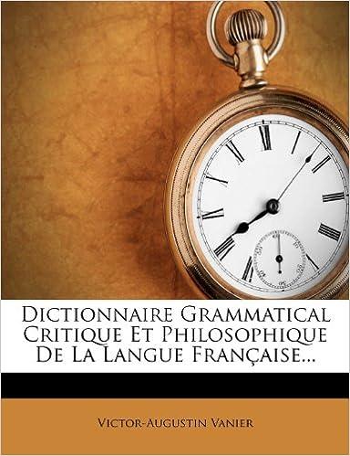 Download Dictionnaire Grammatical Critique Et Philosophique de La Langue Francaise... pdf, epub