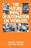 img - for The Future Impact of Automation on Workers by Leontief Wassily Duchin Faye (1986-01-16) Hardcover book / textbook / text book