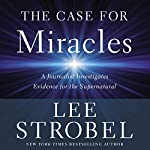 The Case for Miracles | Lee Strobel