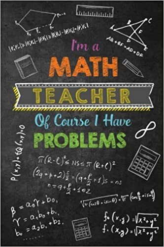 I'm a Math Teacher Of Course I Have Problems: Journal with Lined