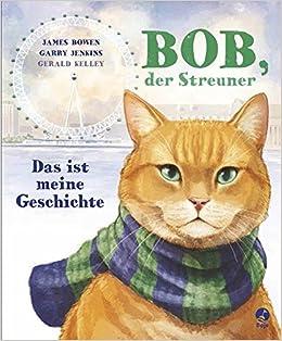 Bob Der Streuner Das Ist Meine Geschichte James Bowen Bücher