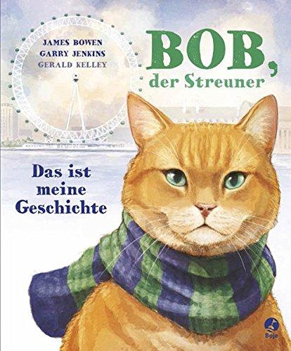 Bob, der Streuner - Das ist meine Geschichte (James Bowen Bücher, Band 1) Gebundenes Buch – 15. August 2014 Gerald Kelley Boje 3414823950 2010 bis 2019 n. Chr.