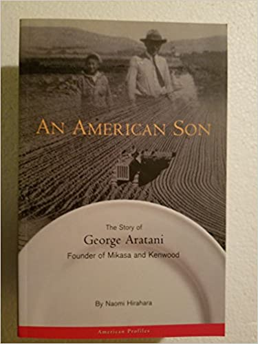 An American Son: The Story of George Aratani : Founder of Mikasa and Kenwood (American Profiles)