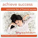Overcome Fear of Financial Success (Self-Hypnosis & Meditation): Achieve Success & Make Money Hypnosis Audiobook by Amy Applebaum Hypnosis Narrated by Amy Applebaum