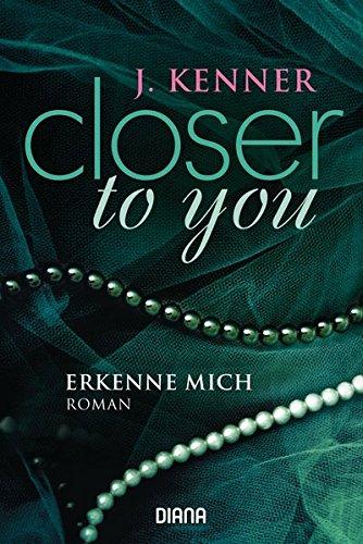 Closer to you (3): Erkenne mich: Roman