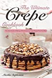 The Ultimate Crepes Cookbook: The Only Guide to Making a Mouthwatering Crepes Recipe That You Need
