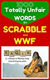 1000 Totally Unfair Words for Scrabble & Words With Friends: Outrageously Legitimate Words to Crush the Enemy in Your Favorite Word Games