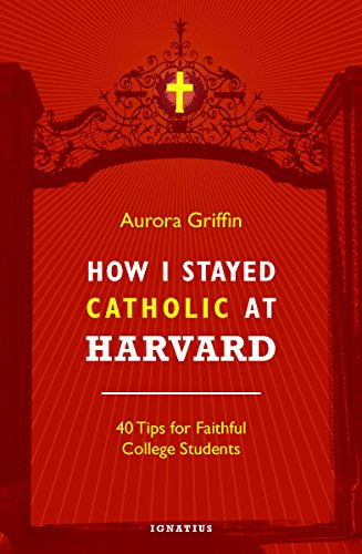 How i stayed catholic at harvard forty tips for faithful college how i stayed catholic at harvard forty tips for faithful college students by griffin fandeluxe Image collections