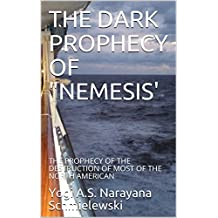 "THE DARK PROPHECY OF ""NEMESIS': THE PROPHECY OF THE DESTRUCTION OF MOST OF THE NORTH AMERICAN (Spiritual Yoga Book 1)"