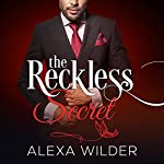 The Reckless Secret, Complete Series: An Alpha Billionaire in Love BBW Romance | Alexa Wilder