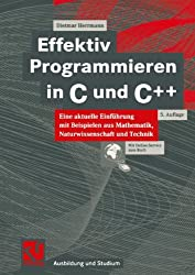 Effektiv Programmieren in C und C++. Eine aktuelle Einführung mit Beispielen aus Mathematik, Naturwissenschaften und Technik (Ausbildung und Studium)