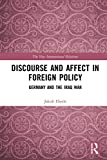 Discourse and Affect in Foreign Policy: Germany and the Iraq War (New International Relations)