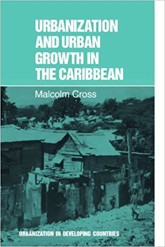 Urbanization And Urban Growth In The Caribbean An Essay On Social  Urbanization And Urban Growth In The Caribbean An Essay On Social Change In  Dependent Societies Urbanisation In Developing Countries Malcolm Cross