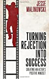 Turning Rejection Into Success: Creating An Actor's Positive Mindset