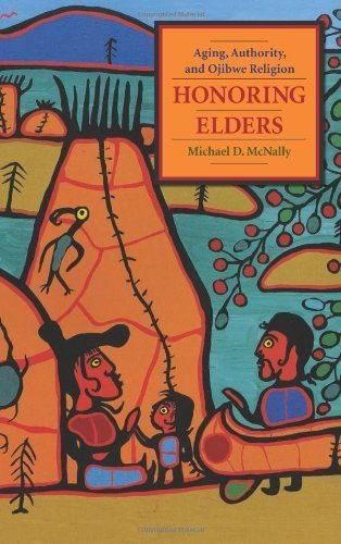 Read Online Honoring Elders: Aging, Authority, and Ojibwe Religion (Religion and American Culture) by McNally, Michael D. (2009) Paperback pdf epub