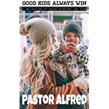 Good Kids Always Win: a collection of short stories for kids