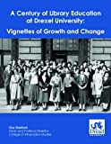 A Century of Library Education at Drexel University : Vignettes of Growth and Change, Garrison, Guy Grady, 1936484005