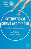 International Cinema and the Girl: Local Issues, Transnational Contexts (Global Cinema)