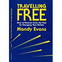 Travelling Free: How to Recover from the Past by Changing Your Beliefs (English Edition)