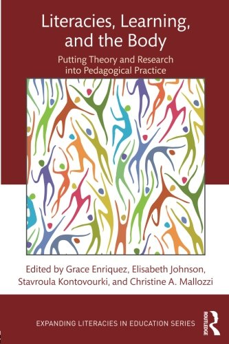 Literacies, Learning, and the Body: Putting Theory and Research into Pedagogical Practice (Expanding Literacies in Educa