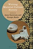 Writing Material Culture History (Writing History)