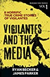 Vigilantes and the Media: 8 Horrific True Crime Stories of Vigilantes (Murder for Justice Book 1)
