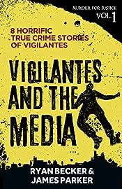 Vigilantes and the Media: 8 Horrific True Crime Stories of Vigilantes (Murder for Justice Book 1)