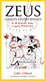img - for Zeus Grants Stupid Wishes: A No-Bullshit Guide to World Mythology book / textbook / text book