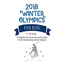 2018 Winter Olympics: A Complete Kids Guide and Activity Book for PyeongChang Winter Olympics