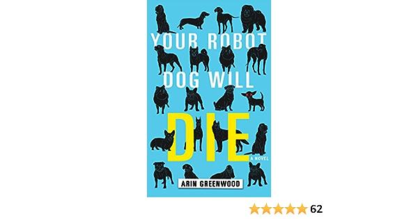 Amazon Com Your Robot Dog Will Die 9781616958398 Greenwood Arin Books